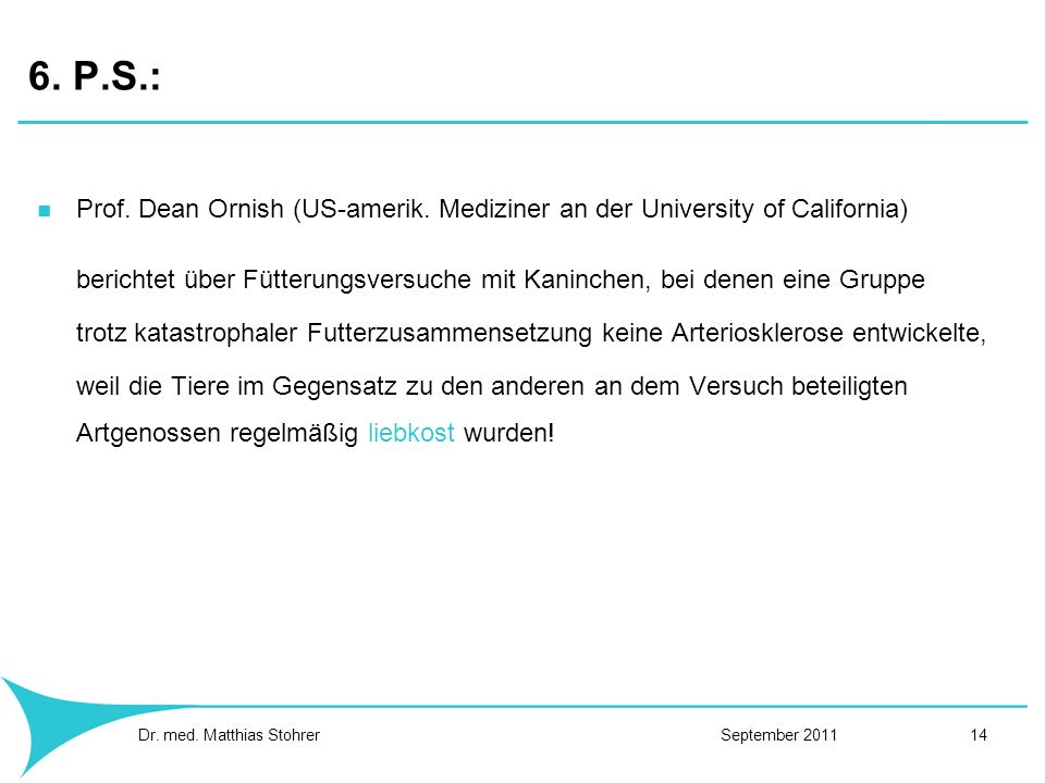 6. P.S.: Prof. Dean Ornish (US-amerik. Mediziner an der University of California)
