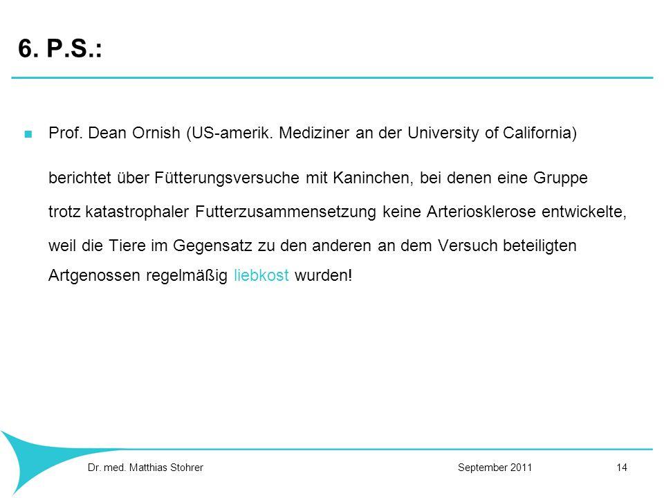 6. P.S.:Prof. Dean Ornish (US-amerik. Mediziner an der University of California)