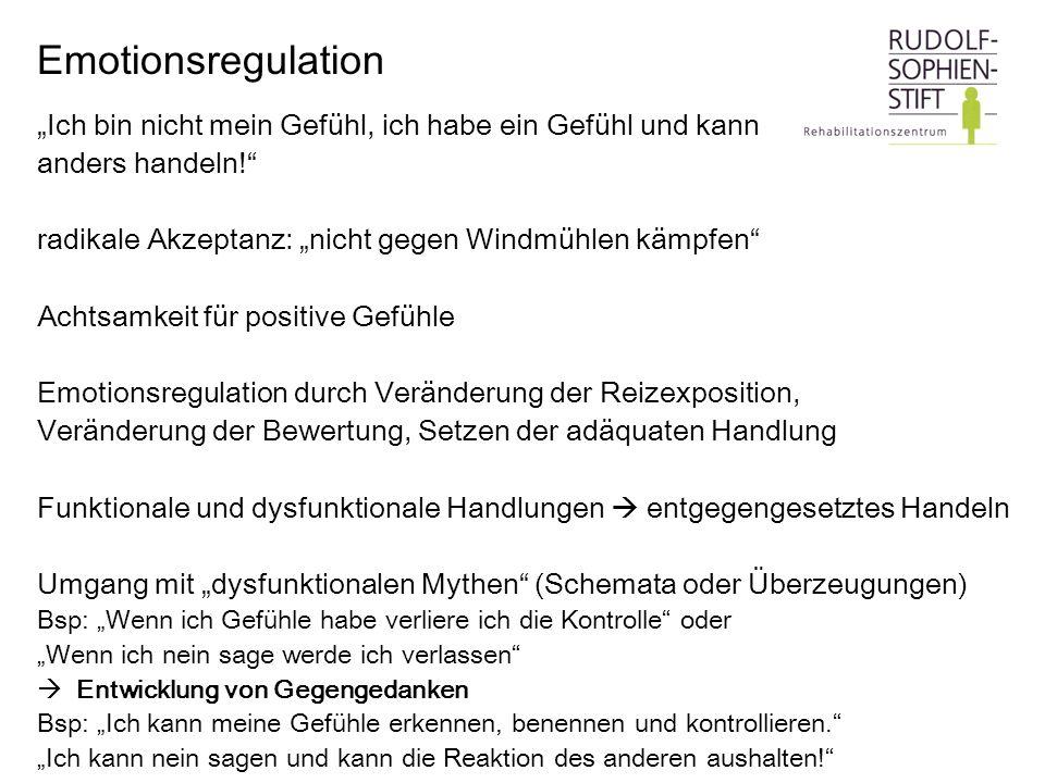 """Emotionsregulation """"Ich bin nicht mein Gefühl, ich habe ein Gefühl und kann. anders handeln! radikale Akzeptanz: """"nicht gegen Windmühlen kämpfen"""