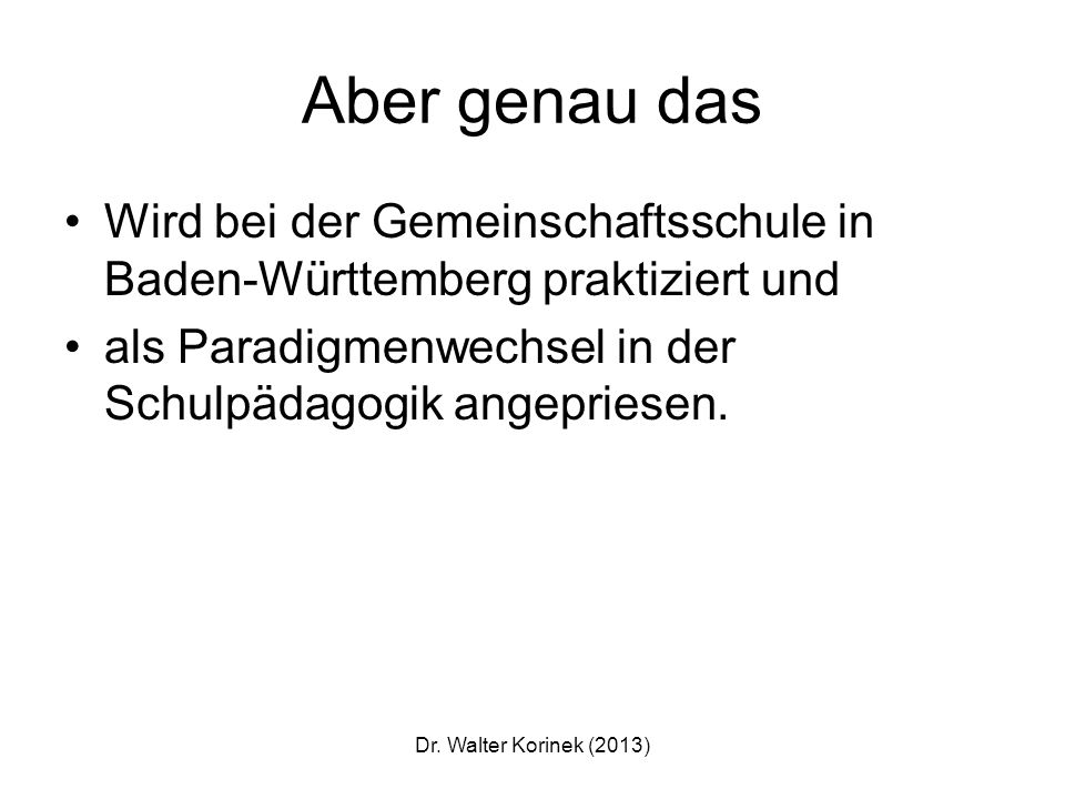 Aber genau das Wird bei der Gemeinschaftsschule in Baden-Württemberg praktiziert und. als Paradigmenwechsel in der Schulpädagogik angepriesen.