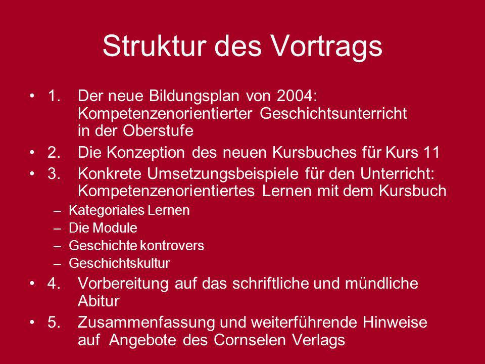 Struktur des Vortrags 1. Der neue Bildungsplan von 2004: Kompetenzenorientierter Geschichtsunterricht in der Oberstufe.