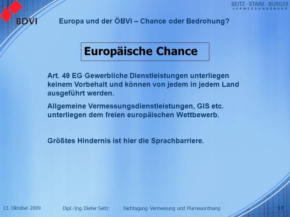 Europäische Chance Art. 49 EG Gewerbliche Dienstleistungen unterliegen keinem Vorbehalt und können von jedem in jedem Land ausgeführt werden.