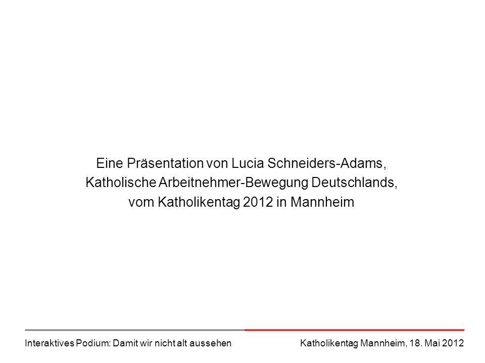 Eine Präsentation von Lucia Schneiders-Adams, Katholische Arbeitnehmer-Bewegung Deutschlands, vom Katholikentag 2012 in Mannheim