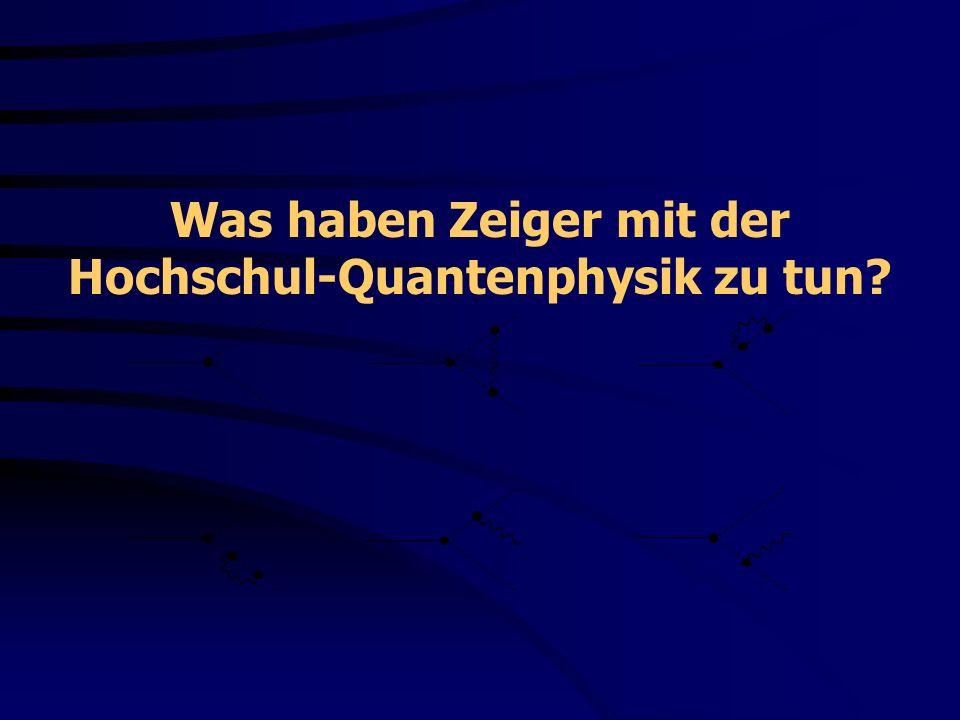 Was haben Zeiger mit der Hochschul-Quantenphysik zu tun