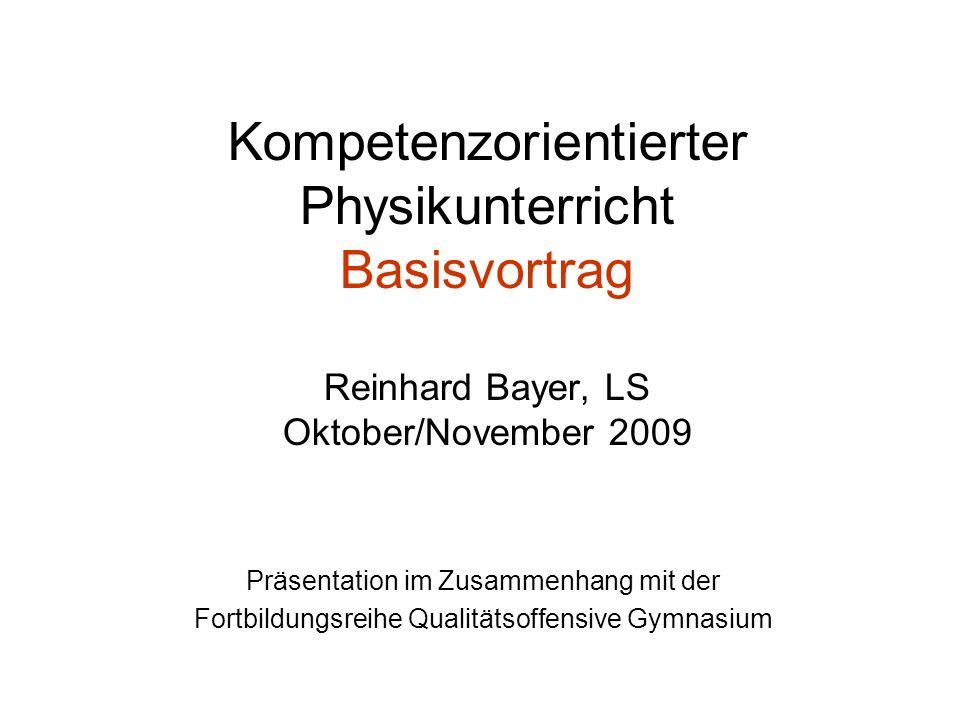 Kompetenzorientierter Physikunterricht Basisvortrag Reinhard Bayer, LS Oktober/November 2009