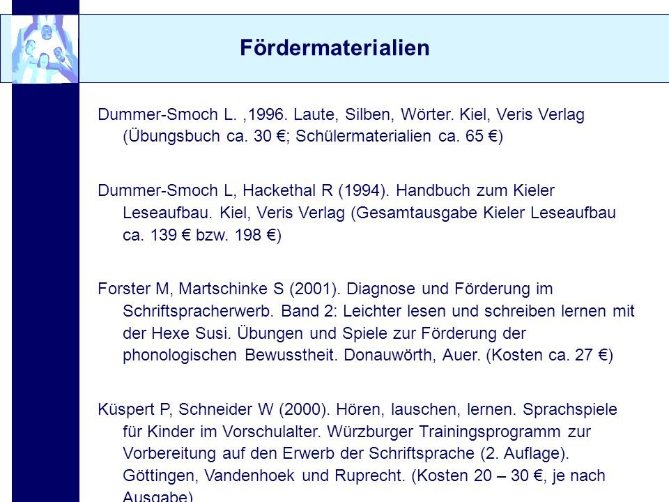 Fördermaterialien Dummer-Smoch L. ,1996. Laute, Silben, Wörter. Kiel, Veris Verlag (Übungsbuch ca. 30 €; Schülermaterialien ca. 65 €)