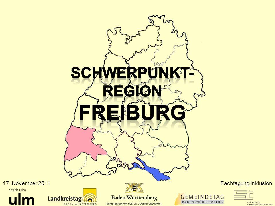 Schwerpunkt- Region Freiburg 17. November 2011 Fachtagung Inklusion