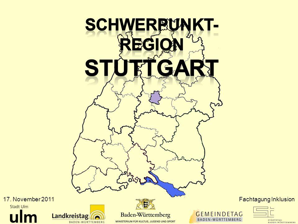 Schwerpunkt- Region Stuttgart 17. November 2011 Fachtagung Inklusion