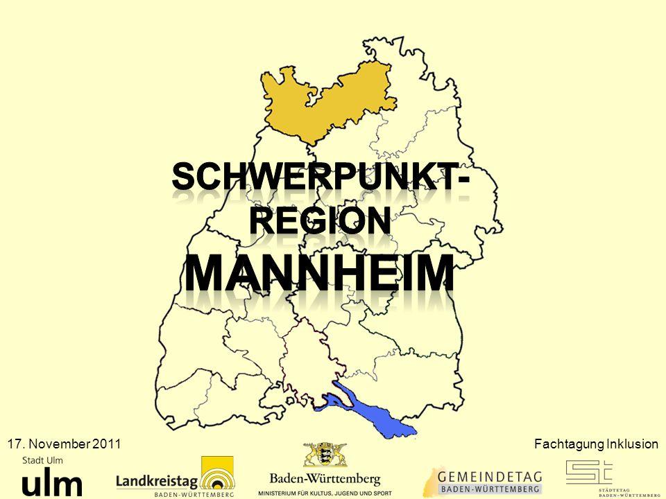 Schwerpunkt- Region Mannheim 17. November 2011 Fachtagung Inklusion