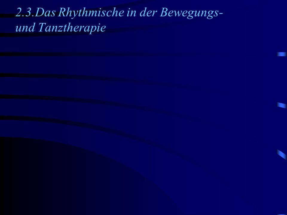 2.3.Das Rhythmische in der Bewegungs-und Tanztherapie