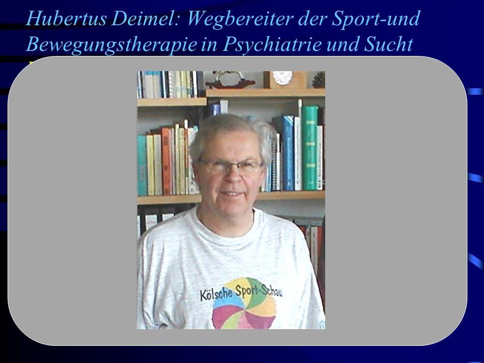 Hubertus Deimel: Wegbereiter der Sport-und Bewegungstherapie in Psychiatrie und Sucht Biographisches geb.: 1949 in Lippstadt 1969-1972 Germanistik/Sport in Bochum 1972-1975 Diplomsport in Köln ------------------------------------------------------------ 1978-1986 Wiss.Ang.Universität zu Köln seit 1986 Studien-,Oberstudienrat und Studiendirektor am Institut für Rehabilitation und Behindertensport ------------------------------------------------------------ 1982 Promotion zum Dr.sportwiss.bei K.A.Jochheim('Rehabilitation) und W.Hollmann(Sportmedizin) 1995 Graduierung als Gestalttherapeut