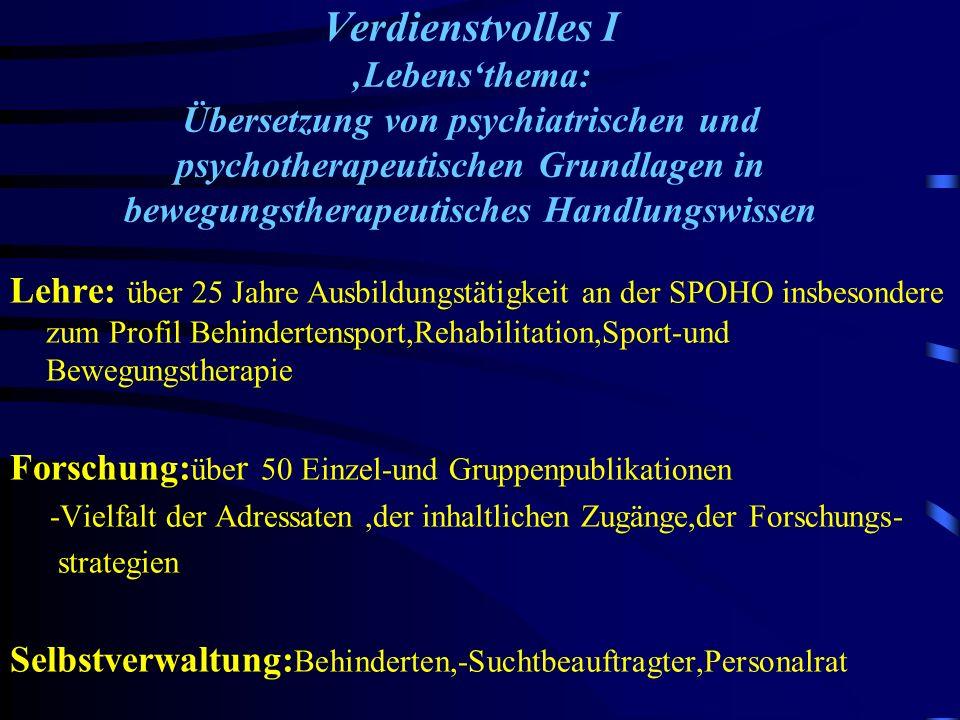 Verdienstvolles I 'Lebens'thema: Übersetzung von psychiatrischen und psychotherapeutischen Grundlagen in bewegungstherapeutisches Handlungswissen
