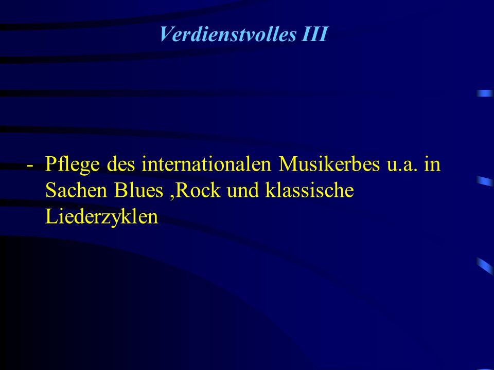 Verdienstvolles III - Pflege des internationalen Musikerbes u.a.