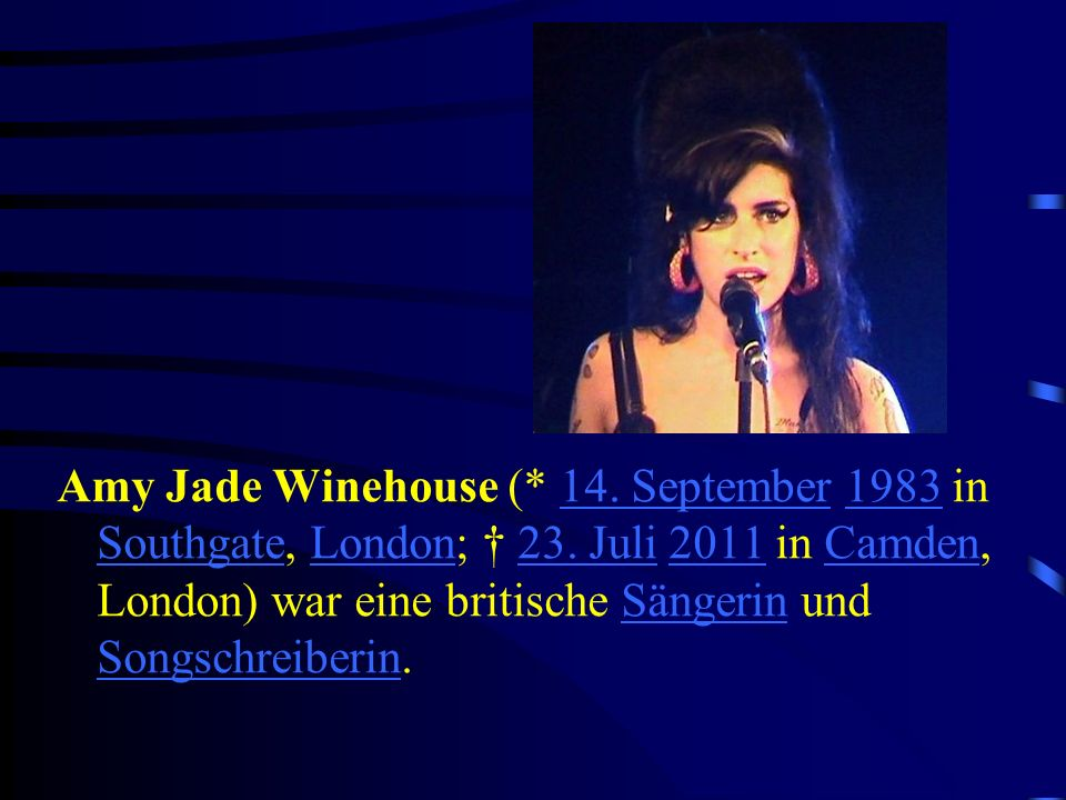 Amy Jade Winehouse (. 14. September 1983 in Southgate, London; † 23