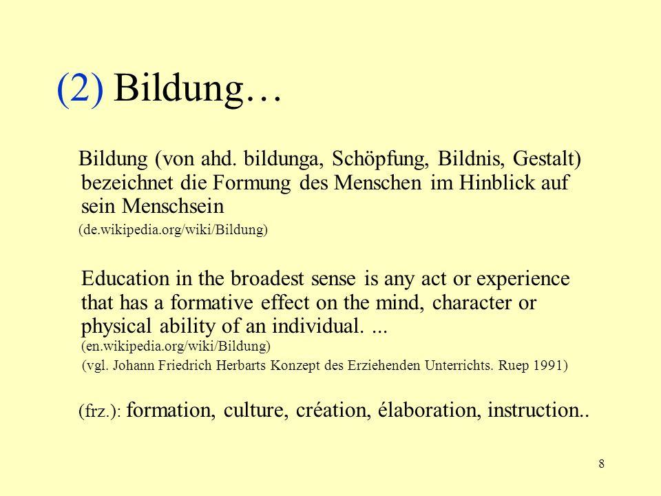 (2) Bildung… Bildung (von ahd. bildunga, Schöpfung, Bildnis, Gestalt) bezeichnet die Formung des Menschen im Hinblick auf sein Menschsein.
