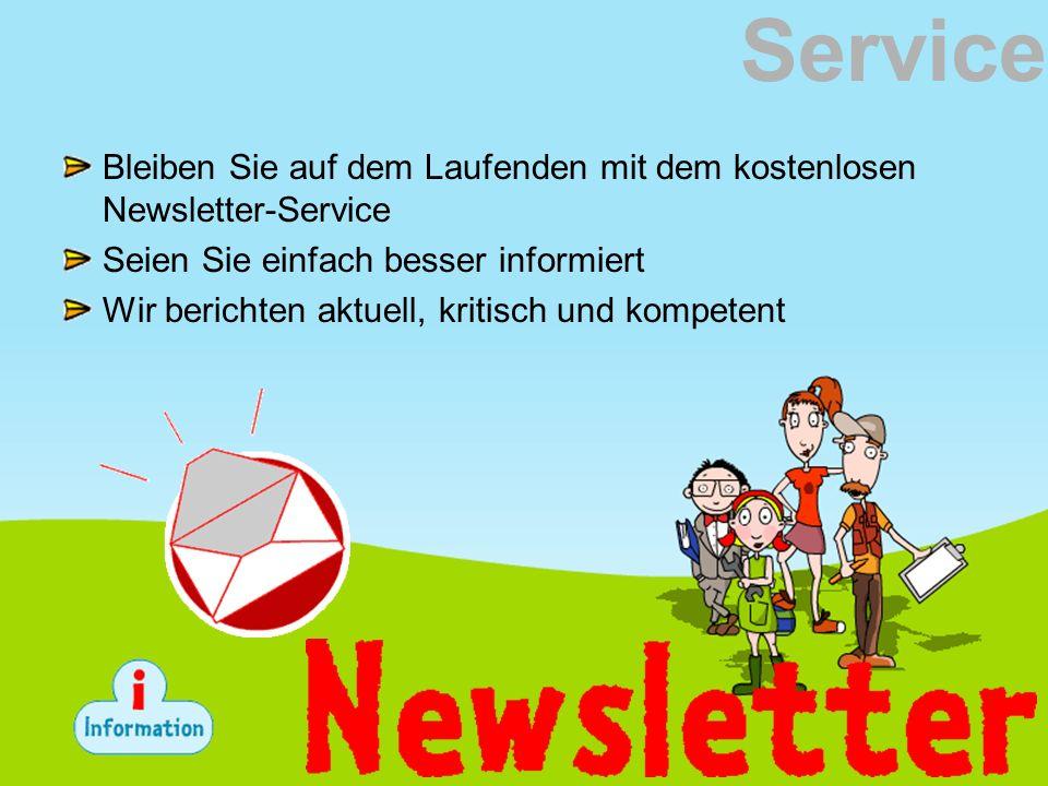 Service Bleiben Sie auf dem Laufenden mit dem kostenlosen Newsletter-Service. Seien Sie einfach besser informiert.