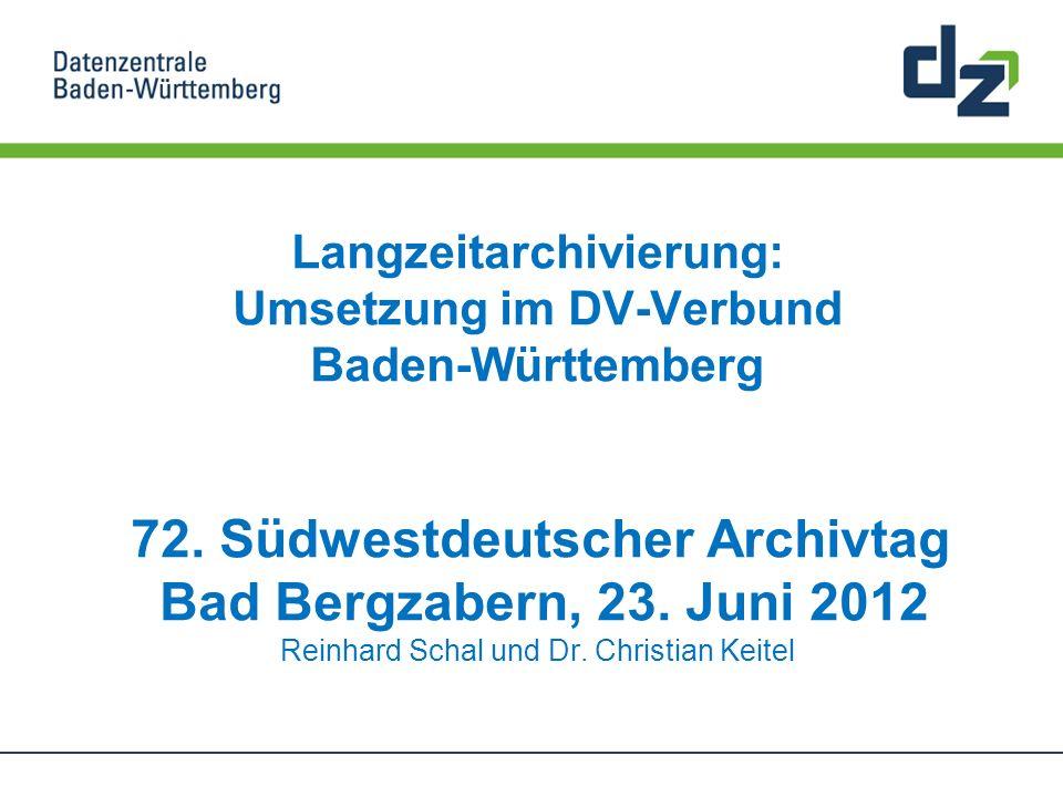 Langzeitarchivierung: Umsetzung im DV-Verbund Baden-Württemberg 72