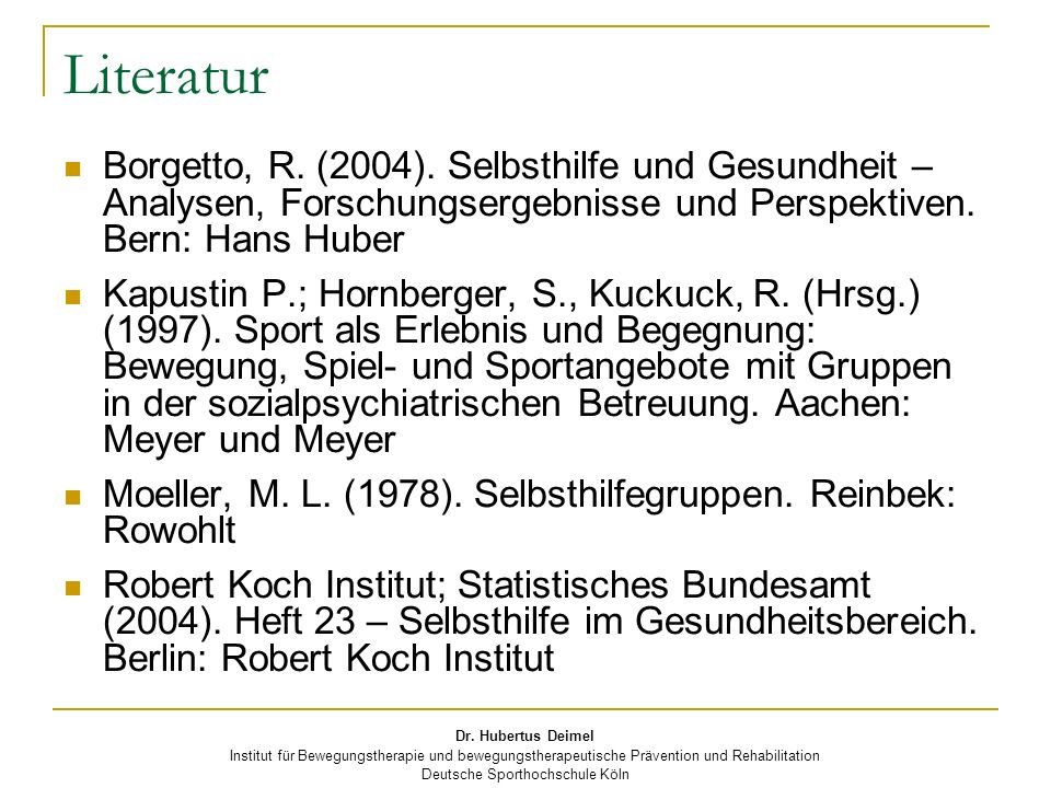 Literatur Borgetto, R. (2004). Selbsthilfe und Gesundheit – Analysen, Forschungsergebnisse und Perspektiven. Bern: Hans Huber.