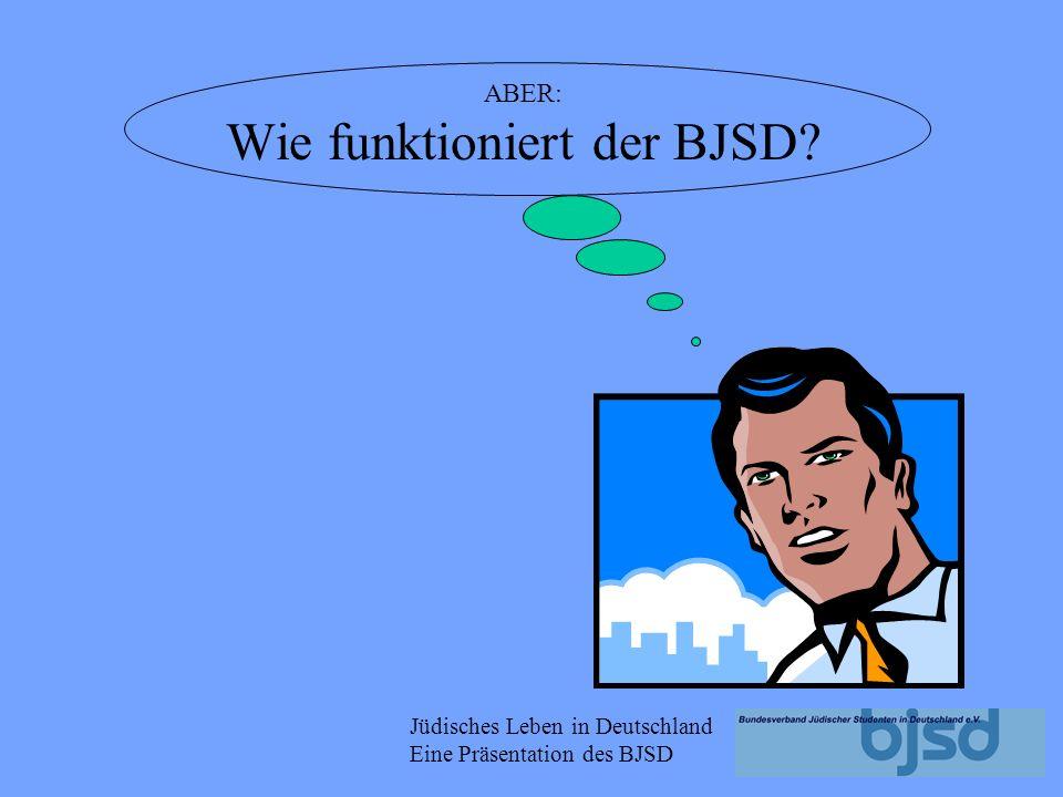 ABER: Wie funktioniert der BJSD