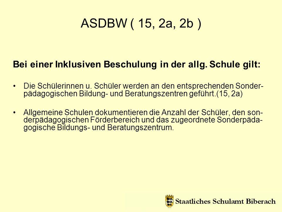 ASDBW ( 15, 2a, 2b ) Bei einer Inklusiven Beschulung in der allg. Schule gilt: