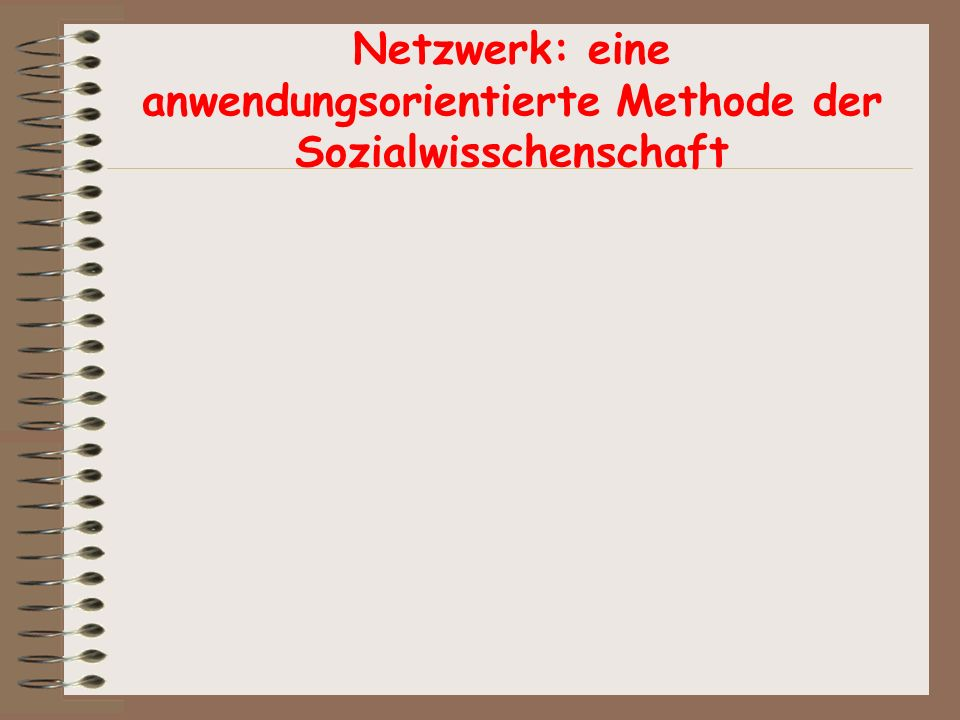 Netzwerk: eine anwendungsorientierte Methode der Sozialwisschenschaft