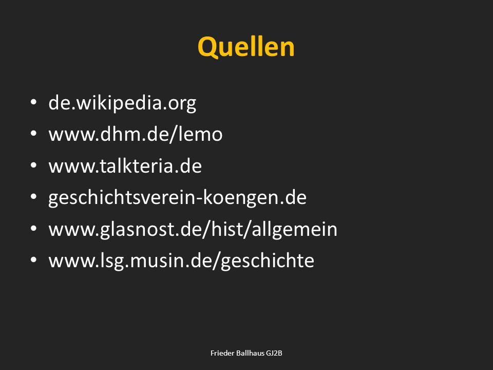 Quellen de.wikipedia.org www.dhm.de/lemo www.talkteria.de
