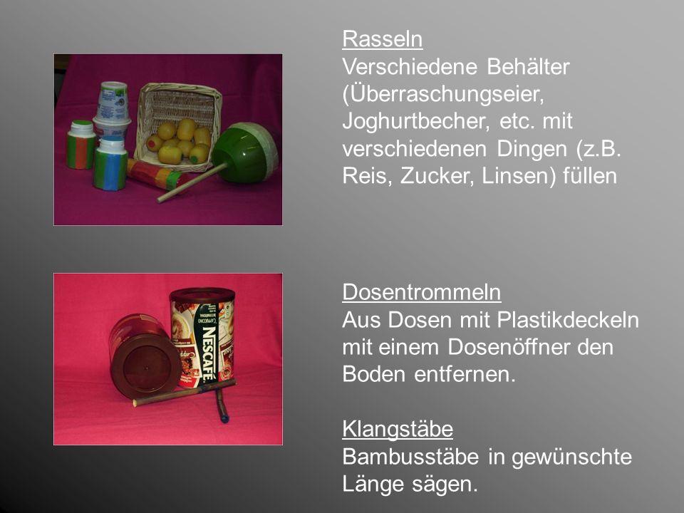 RasselnVerschiedene Behälter (Überraschungseier, Joghurtbecher, etc. mit verschiedenen Dingen (z.B. Reis, Zucker, Linsen) füllen.
