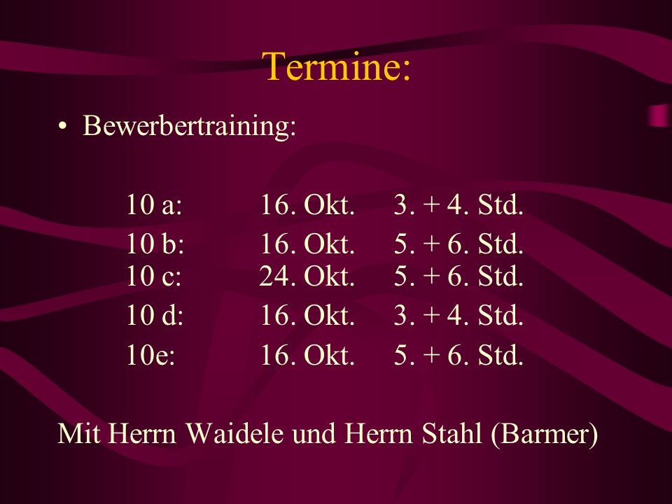Termine: Bewerbertraining: 10 a: 16. Okt. 3. + 4. Std.