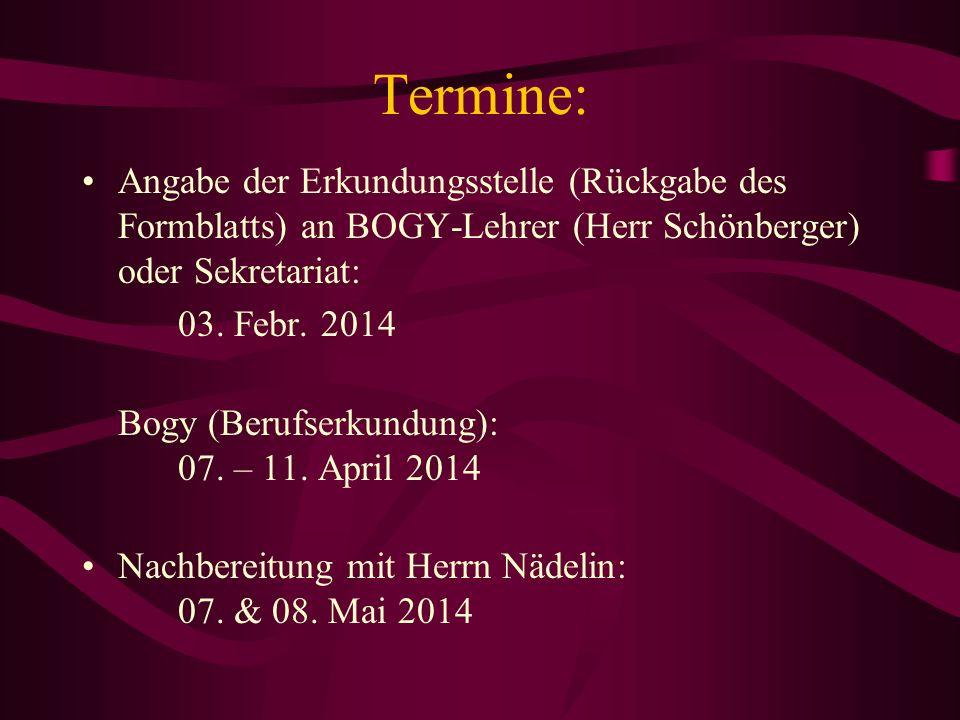 Termine: Angabe der Erkundungsstelle (Rückgabe des Formblatts) an BOGY-Lehrer (Herr Schönberger) oder Sekretariat: