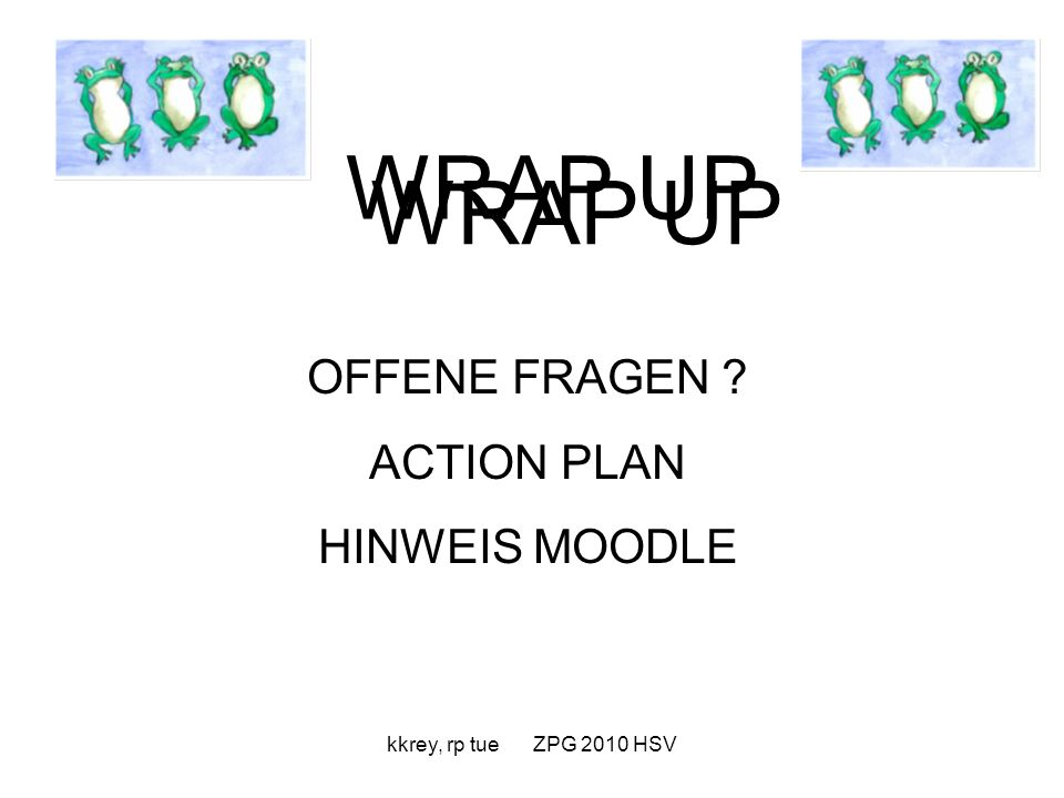 WRAP UP WRAP UP OFFENE FRAGEN ACTION PLAN HINWEIS MOODLE