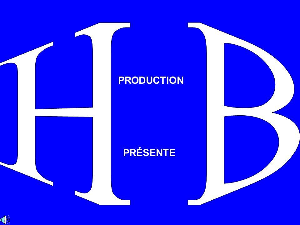 H B PRODUCTION PRÉSENTE