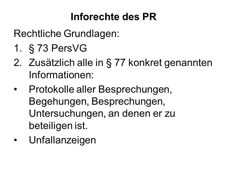 Inforechte des PR Rechtliche Grundlagen: § 73 PersVG. Zusätzlich alle in § 77 konkret genannten Informationen: