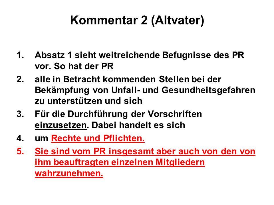 Kommentar 2 (Altvater) Absatz 1 sieht weitreichende Befugnisse des PR vor. So hat der PR.