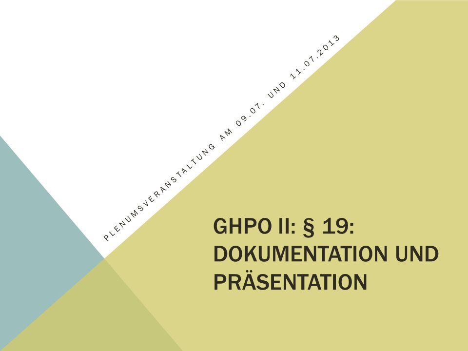 GHPO II: § 19: Dokumentation und Präsentation