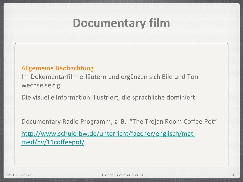 Documentary film Allgemeine Beobachtung Im Dokumentarfilm erläutern und ergänzen sich Bild und Ton wechselseitig.