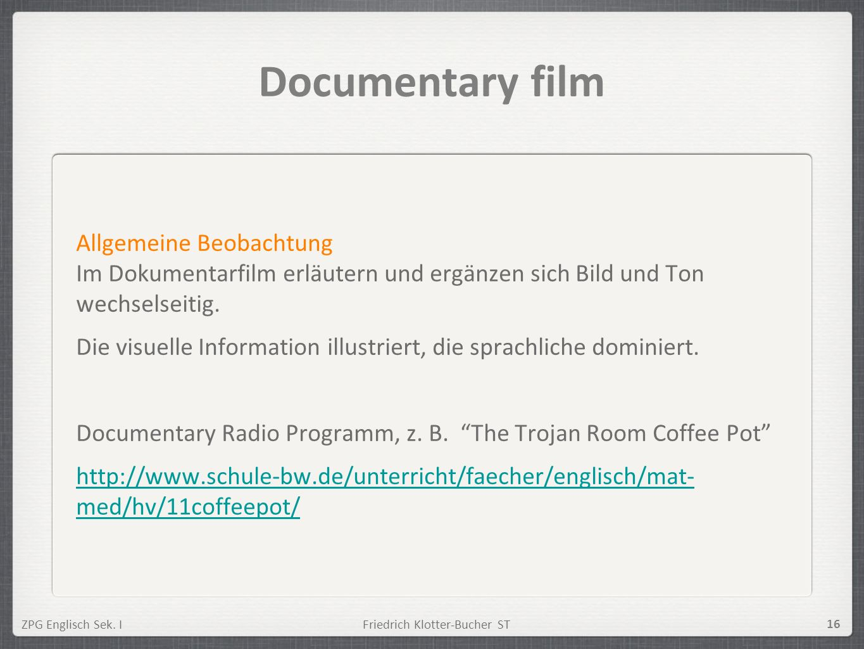 Documentary filmAllgemeine Beobachtung Im Dokumentarfilm erläutern und ergänzen sich Bild und Ton wechselseitig.