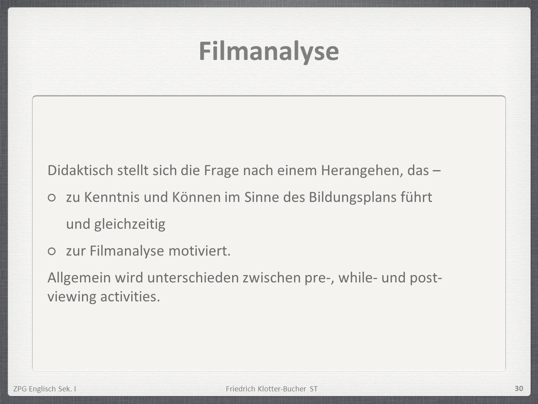 FilmanalyseDidaktisch stellt sich die Frage nach einem Herangehen, das – zu Kenntnis und Können im Sinne des Bildungsplans führt.
