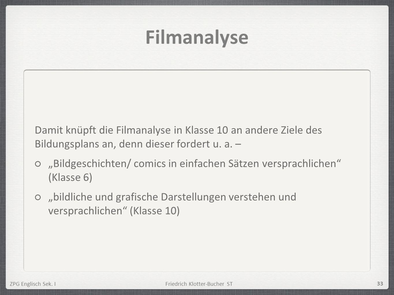 Filmanalyse Damit knüpft die Filmanalyse in Klasse 10 an andere Ziele des Bildungsplans an, denn dieser fordert u. a. –