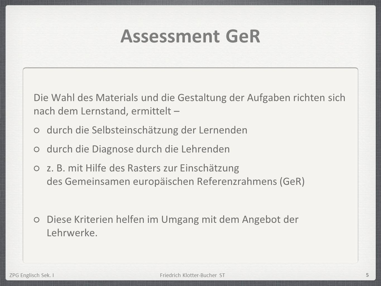 Assessment GeR Die Wahl des Materials und die Gestaltung der Aufgaben richten sich nach dem Lernstand, ermittelt –