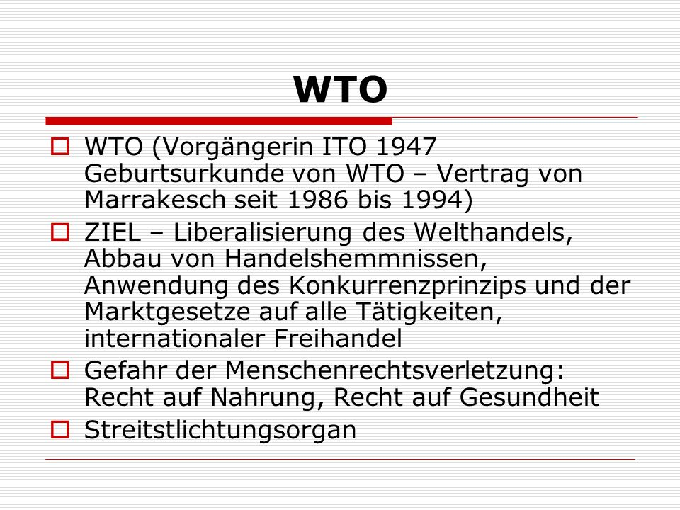 WTO WTO (Vorgängerin ITO 1947 Geburtsurkunde von WTO – Vertrag von Marrakesch seit 1986 bis 1994)