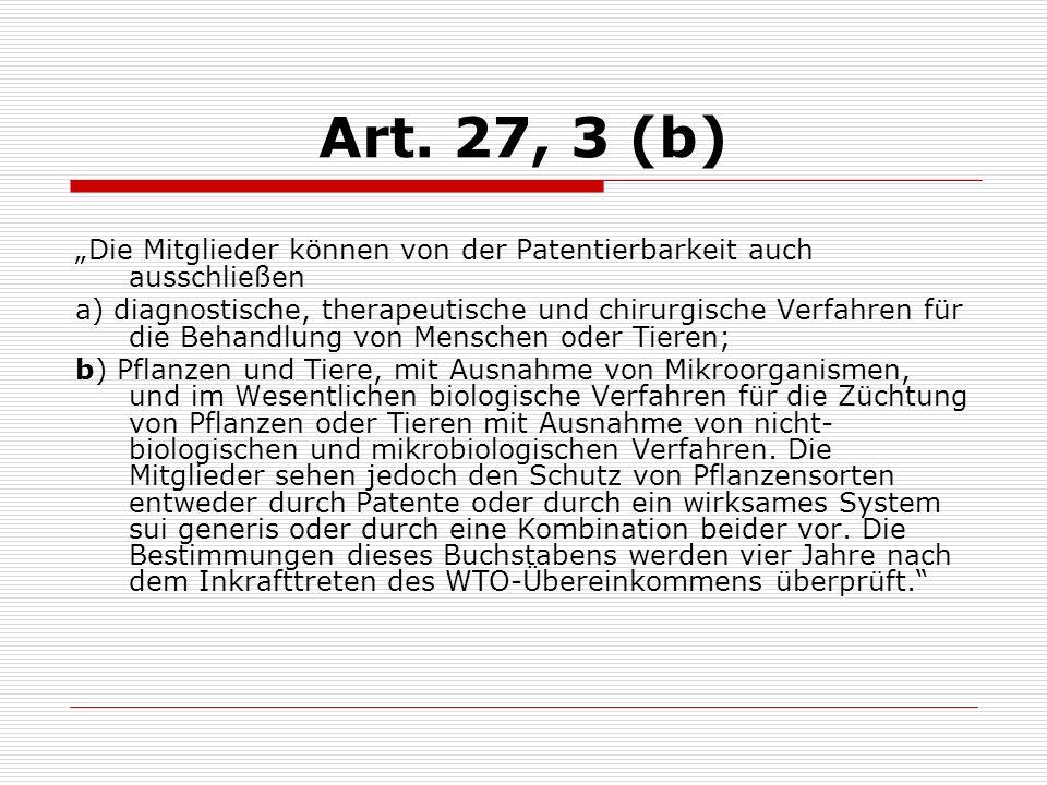 """Art. 27, 3 (b)""""Die Mitglieder können von der Patentierbarkeit auch ausschließen."""