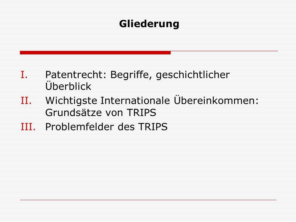 Gliederung Patentrecht: Begriffe, geschichtlicher Überblick. Wichtigste Internationale Übereinkommen: Grundsätze von TRIPS.