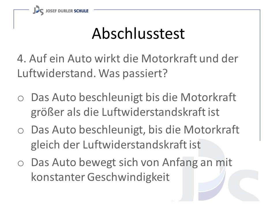 Abschlusstest 4. Auf ein Auto wirkt die Motorkraft und der Luftwiderstand. Was passiert