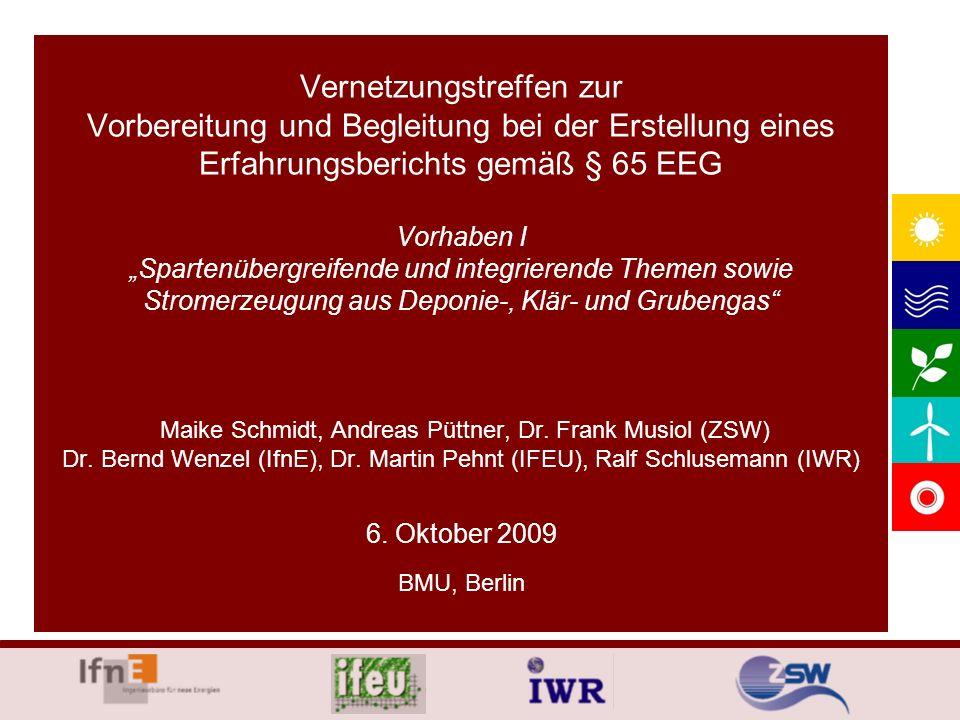 """Vernetzungstreffen zur Vorbereitung und Begleitung bei der Erstellung eines Erfahrungsberichts gemäß § 65 EEG Vorhaben I """"Spartenübergreifende und integrierende Themen sowie Stromerzeugung aus Deponie-, Klär- und Grubengas Maike Schmidt, Andreas Püttner, Dr."""