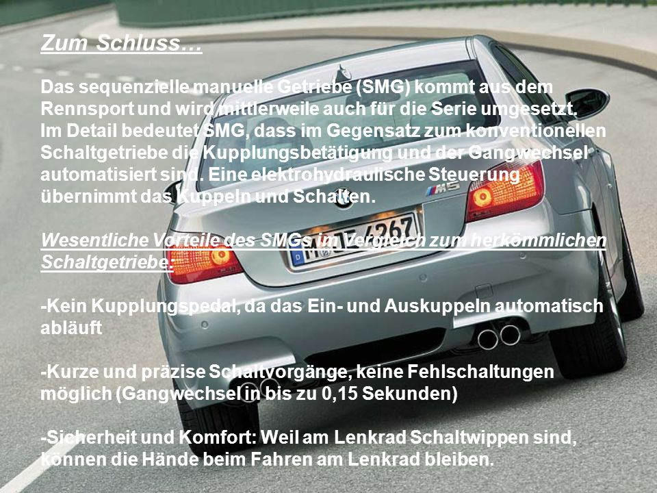 Zum Schluss… Das sequenzielle manuelle Getriebe (SMG) kommt aus dem Rennsport und wird mittlerweile auch für die Serie umgesetzt.
