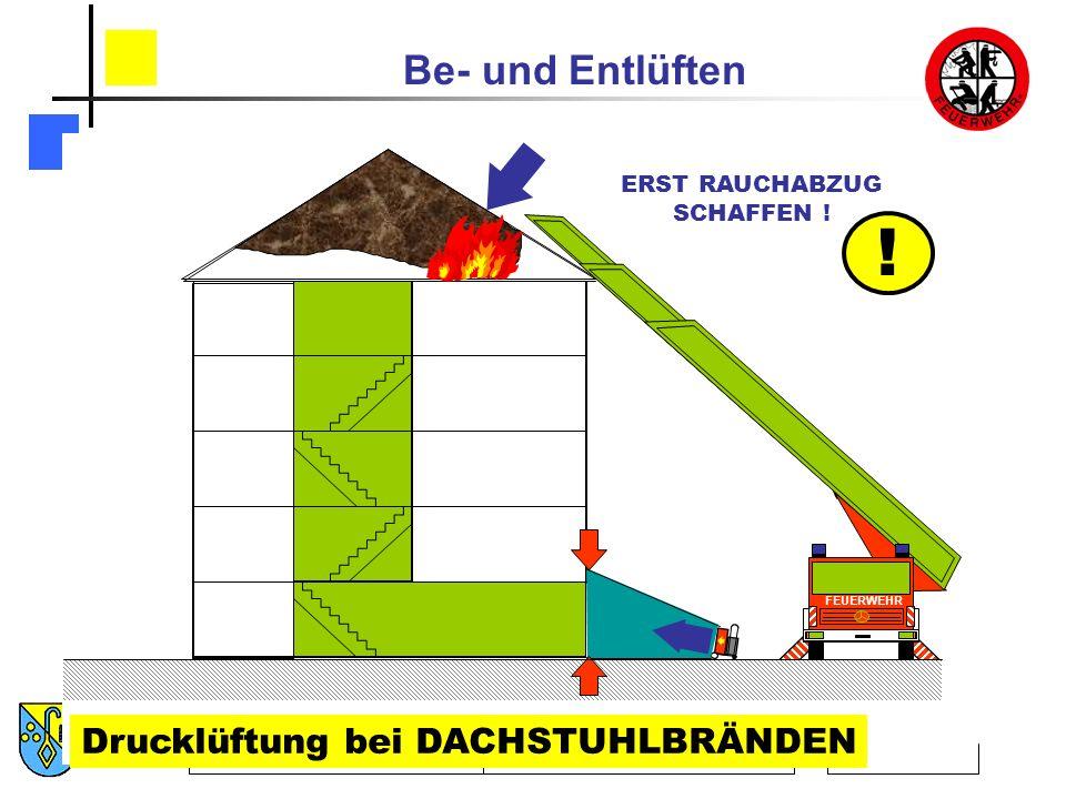 ! Drucklüftung bei DACHSTUHLBRÄNDEN ERST RAUCHABZUG SCHAFFEN !