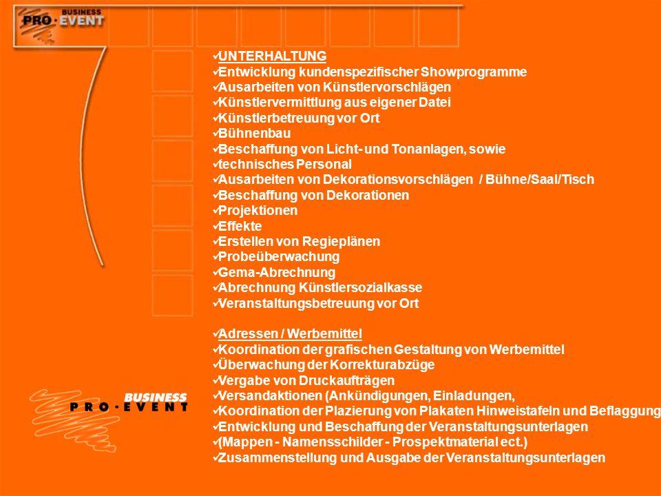 UNTERHALTUNGEntwicklung kundenspezifischer Showprogramme. Ausarbeiten von Künstlervorschlägen. Künstlervermittlung aus eigener Datei.