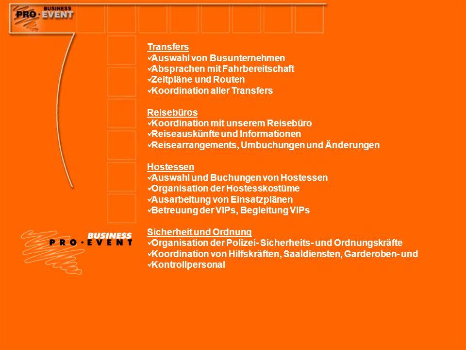 Transfers Auswahl von Busunternehmen. Absprachen mit Fahrbereitschaft. Zeitpläne und Routen. Koordination aller Transfers.