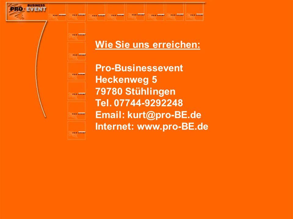 Wie Sie uns erreichen: Pro-Businessevent. Heckenweg 5. 79780 Stühlingen. Tel. 07744-9292248. Email: kurt@pro-BE.de.