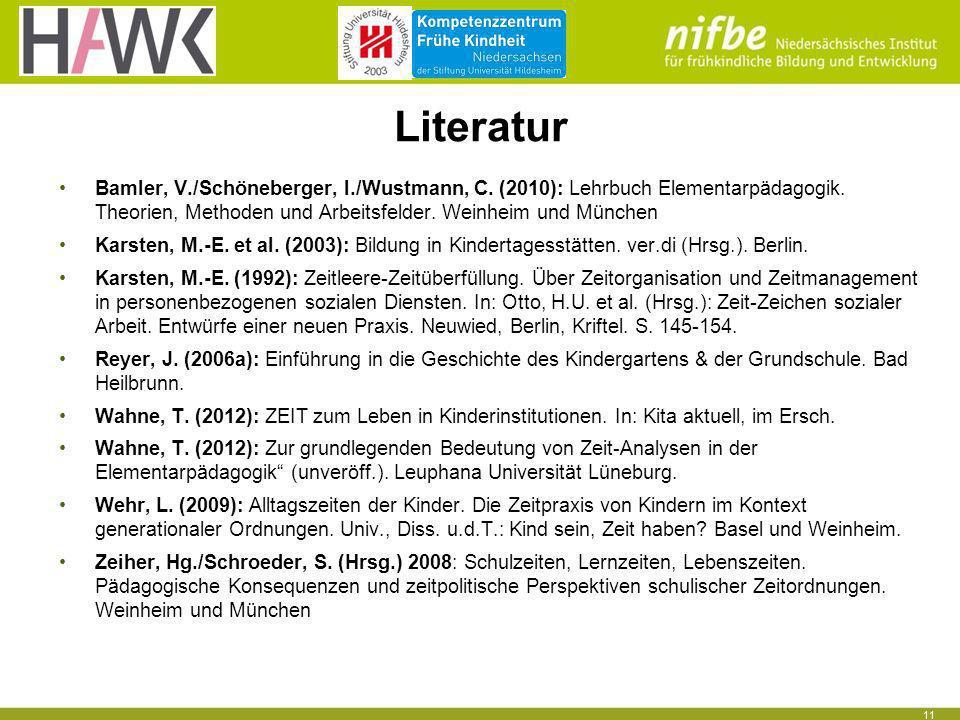 Literatur Bamler, V./Schöneberger, I./Wustmann, C. (2010): Lehrbuch Elementarpädagogik. Theorien, Methoden und Arbeitsfelder. Weinheim und München.